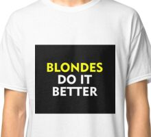 Blondes do it better Classic T-Shirt