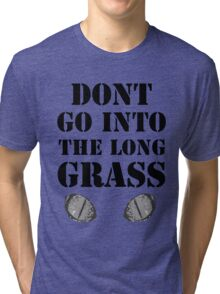 Don't go into the long grass! Tri-blend T-Shirt