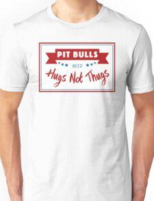 Pit Bulls Need Hugs Not Thugs Unisex T-Shirt