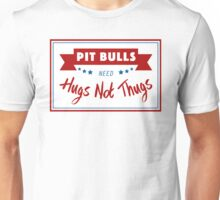 Pit Bulls Need Hugs Not Thugs Unisex T-Shirt