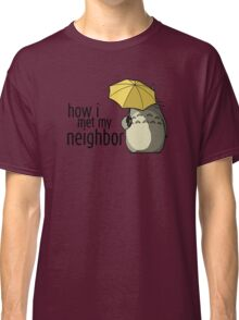 How I Met My Neighbor Classic T-Shirt