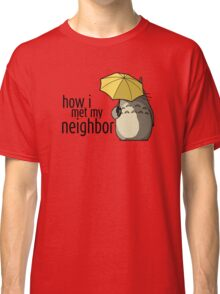 How I Met My Neighbor Classic T-Shirt