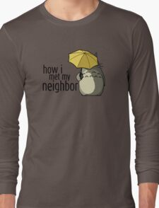 How I Met My Neighbor Long Sleeve T-Shirt