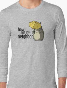 How I Met My Neighbor Long Sleeve T-Shirt