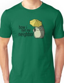 How I Met My Neighbor Unisex T-Shirt