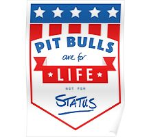 Pit Bulls are for life not for status Poster