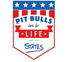 Pit Bulls are for life not for status Photographic Print