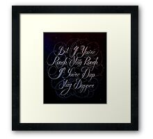 If You're Rough Stay Rough Framed Print