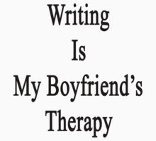 Writing Is My Boyfriend's Therapy by supernova23
