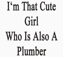I'm That Cute Girl Who Is Also A Plumber by supernova23