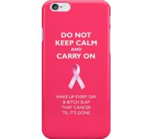 Do Not Keep Calm and Carry On (Bitch Slap Cancer) iPhone Case/Skin