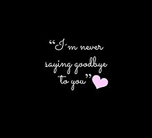 """""""I'm never saying goodbye to you"""" (BLACK) by LexyDC"""