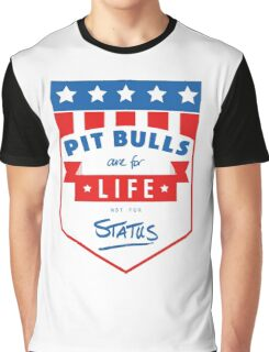 Pit Bulls are for life not for status Graphic T-Shirt