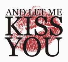 And Let Me Kiss You - w/ Lips by gr8designs4u
