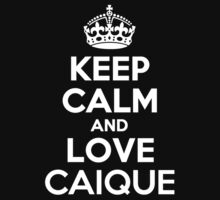Keep Calm and Love CAIQUE by Jonelleon