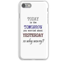 why worry iphone iPhone Case/Skin