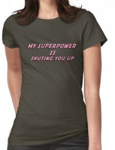 My Superpower Is Shuting You Up (Pink Text T-Shirt & Sticker) Womens Fitted T-Shirt