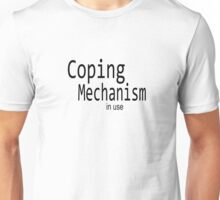Coping Mechanism in use Unisex T-Shirt