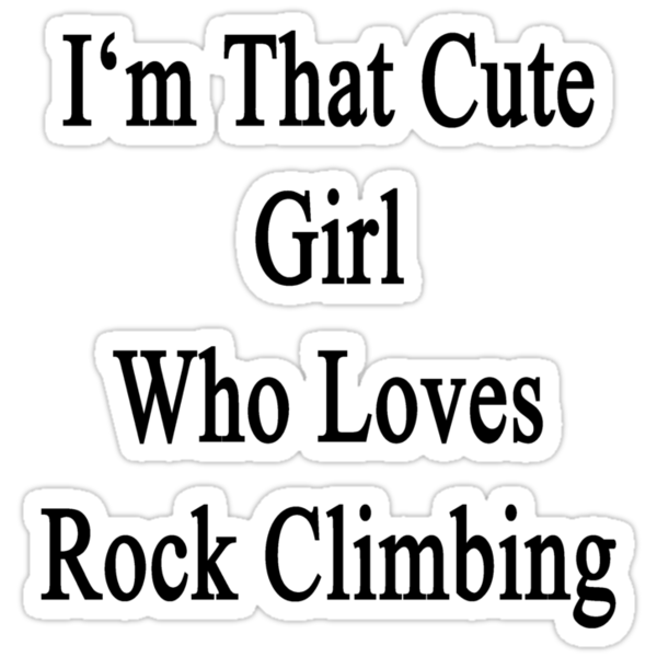 I'm That Cute Girl Who Loves Rock Climbing by supernova23