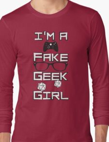 I'm A Fake Geek Girl Long Sleeve T-Shirt