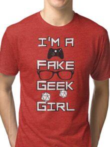 I'm A Fake Geek Girl Tri-blend T-Shirt