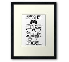 I'm A Fake Geek Girl Framed Print