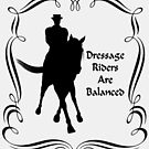 Dressage Riders Are Balanced  by SmilinEyes