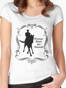 Dressage Riders Are Balanced  Women's Fitted Scoop T-Shirt