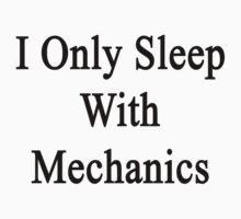 I Only Sleep With Mechanics by supernova23
