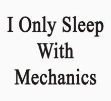I Only Sleep With Mechanics by supernova23