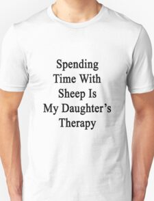 Spending Time With Sheep Is My Daughter's Therapy Unisex T-Shirt