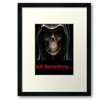 Kill Something Framed Print