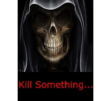 Kill Something Photographic Print