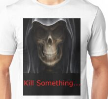 Kill Something Unisex T-Shirt