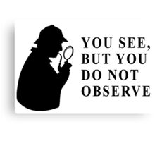 You see, but you do not observe Canvas Print