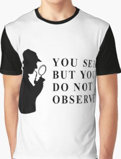 You see, but you do not observe Graphic T-Shirt