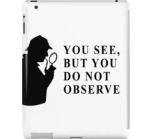 You see, but you do not observe iPad Case/Skin