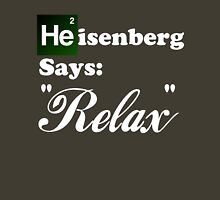 "Breaking Bad - Heisenberg Says ""Relax"" Unisex T-Shirt"