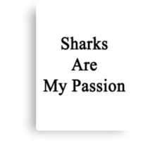 Sharks Are My Passion Canvas Print
