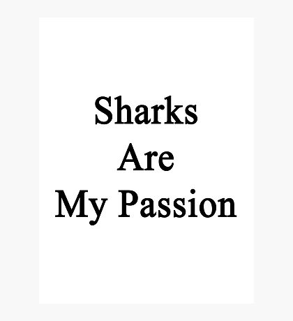 Sharks Are My Passion Photographic Print