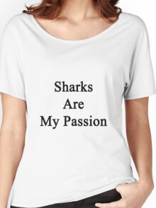 Sharks Are My Passion Women's Relaxed Fit T-Shirt