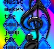 Music makes the soul jump for joy. by Deborah Lazarus