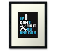 If i can't fix it, no one can Framed Print
