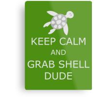 Grab Shell, Dude! Metal Print
