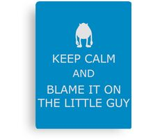 Blame It On The Little Guy Canvas Print