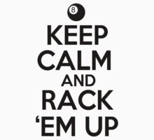 Keep Calm and Rack Em Up by shakeoutfitters