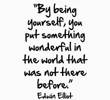 """""""by being yourself you put something wonderful in the world that was not there before"""" Unisex T-Shirt"""