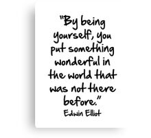 """""""by being yourself you put something wonderful in the world that was not there before"""" Canvas Print"""