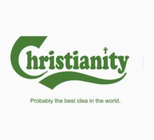 Christianity.  Probably the best idea in the world. by Matthew Scotland