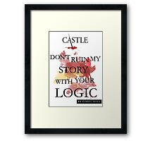 """Don't Ruin My Story With Your Logic"" - Richard Castle Framed Print"